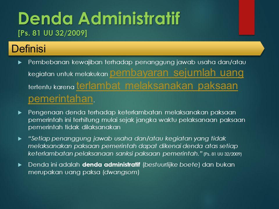 Denda Administratif [Ps. 81 UU 32/2009]  Pembebanan kewajiban terhadap penanggung jawab usaha dan/atau kegiatan untuk melakukan pembayaran sejumlah u