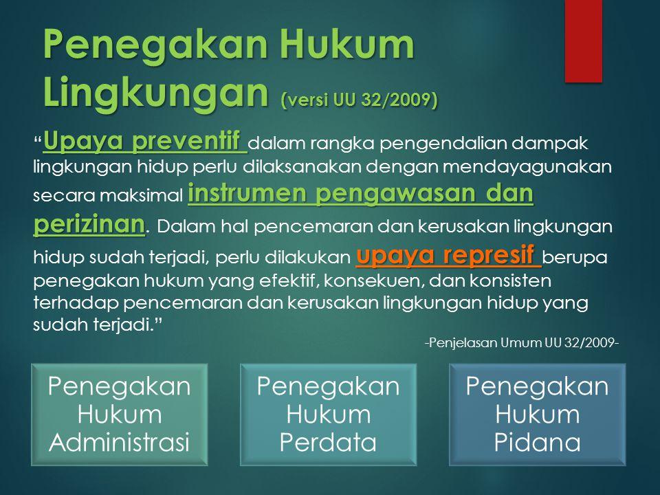Penegakan Hukum Lingkungan (versi UU 32/2009) Penegakan Hukum Administrasi Penegakan Hukum Perdata Penegakan Hukum Pidana Upaya preventif instrumen pe