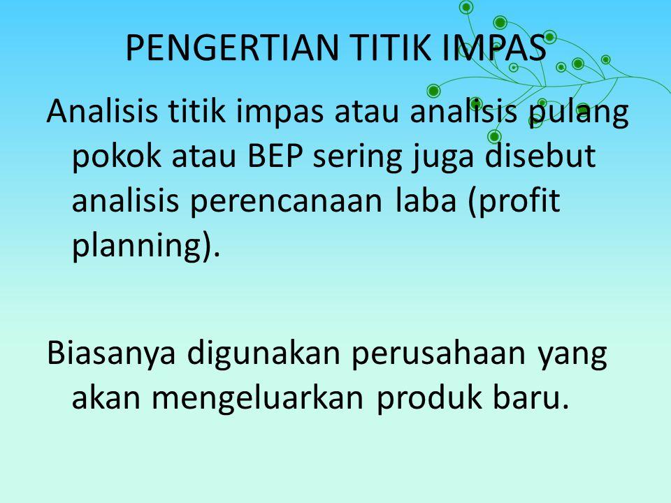 PENGERTIAN TITIK IMPAS Analisis titik impas atau analisis pulang pokok atau BEP sering juga disebut analisis perencanaan laba (profit planning). Biasa