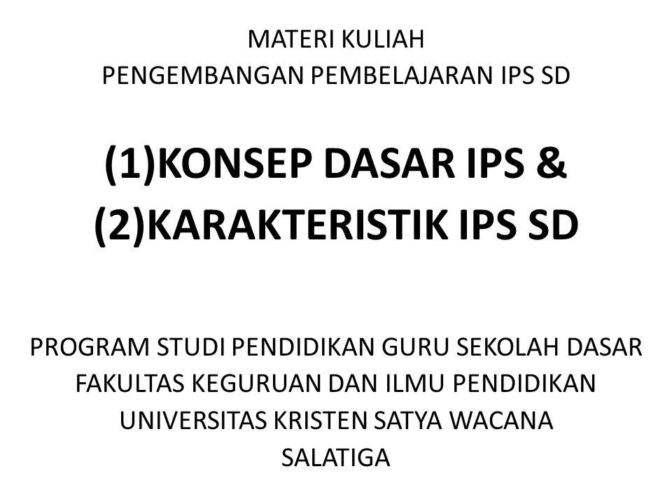 MATERI KULIAH PENGEMBANGAN PEMBELAJARAN IPS SD (1)KONSEP DASAR IPS & (2)KARAKTERISTIK IPS SD PROGRAM STUDI PENDIDIKAN GURU SEKOLAH DASAR FAKULTAS KEGU