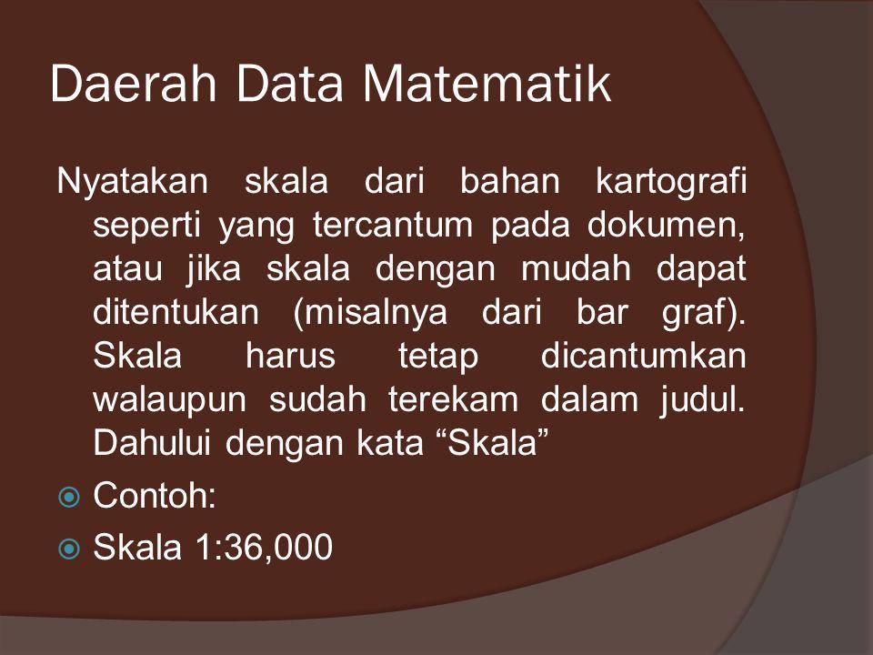 Daerah Data Matematik Nyatakan skala dari bahan kartografi seperti yang tercantum pada dokumen, atau jika skala dengan mudah dapat ditentukan (misalny