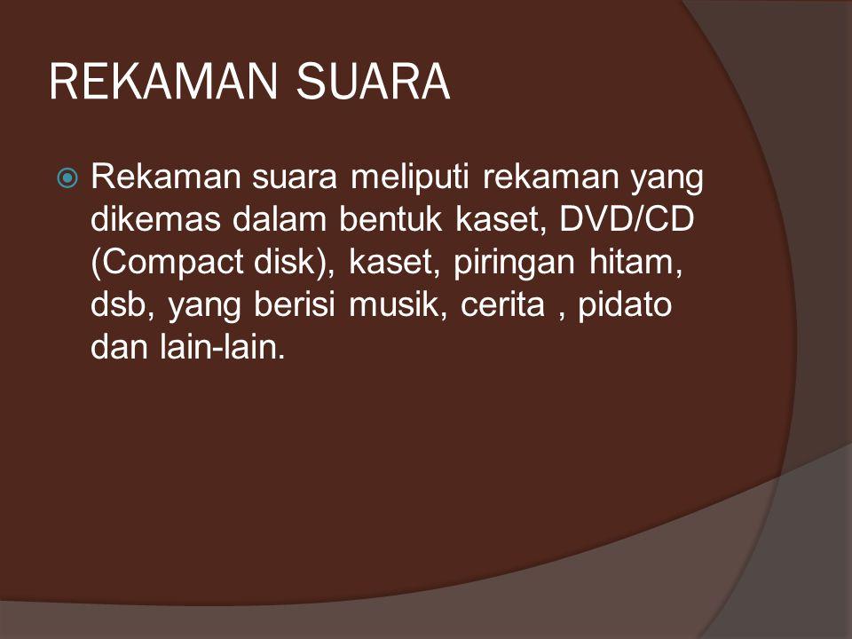 REKAMAN SUARA  Rekaman suara meliputi rekaman yang dikemas dalam bentuk kaset, DVD/CD (Compact disk), kaset, piringan hitam, dsb, yang berisi musik,