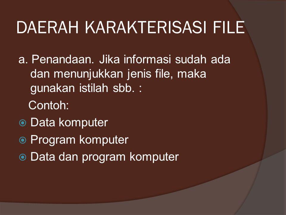 DAERAH KARAKTERISASI FILE a. Penandaan. Jika informasi sudah ada dan menunjukkan jenis file, maka gunakan istilah sbb. : Contoh:  Data komputer  Pro