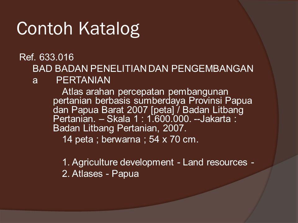 Contoh Katalog Ref. 633.016 BAD BADAN PENELITIAN DAN PENGEMBANGAN a PERTANIAN Atlas arahan percepatan pembangunan pertanian berbasis sumberdaya Provin