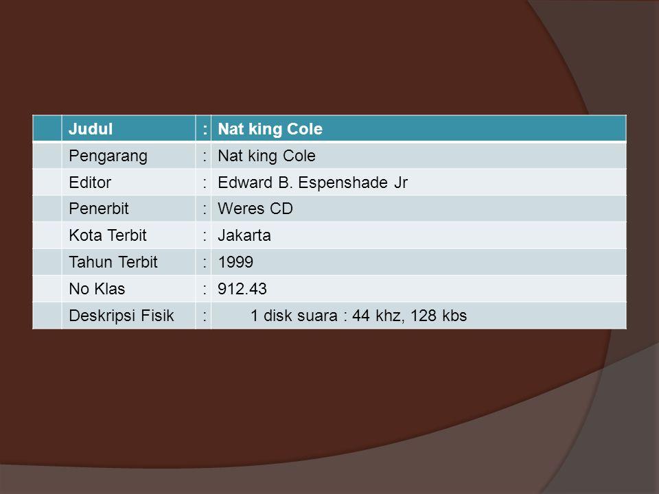 Judul:Nat king Cole Pengarang:Nat king Cole Editor:Edward B. Espenshade Jr Penerbit:Weres CD Kota Terbit:Jakarta Tahun Terbit:1999 No Klas:912.43 Desk