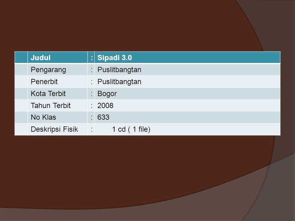 Judul:Sipadi 3.0 Pengarang:Puslitbangtan Penerbit:Puslitbangtan Kota Terbit:Bogor Tahun Terbit:2008 No Klas:633 Deskripsi Fisik:1 cd ( 1 file)