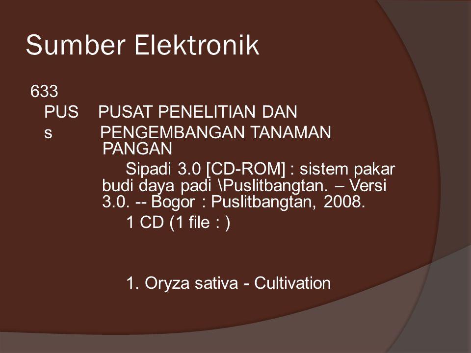 Sumber Elektronik 633 PUS PUSAT PENELITIAN DAN s PENGEMBANGAN TANAMAN PANGAN Sipadi 3.0 [CD-ROM] : sistem pakar budi daya padi \Puslitbangtan. – Versi