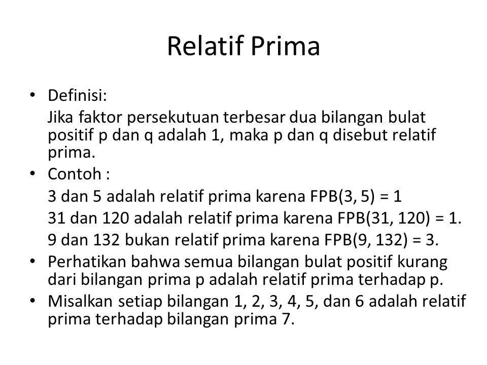 Relatif Prima Definisi: Jika faktor persekutuan terbesar dua bilangan bulat positif p dan q adalah 1, maka p dan q disebut relatif prima.