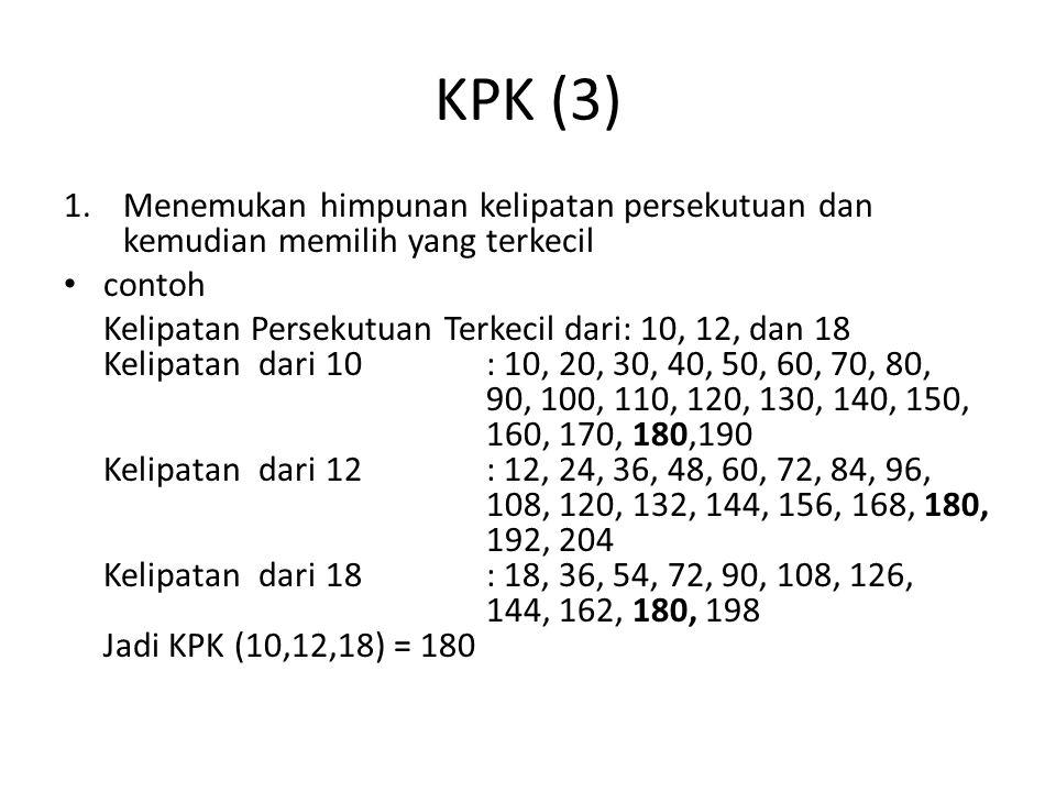 KPK (3) 1.Menemukan himpunan kelipatan persekutuan dan kemudian memilih yang terkecil contoh Kelipatan Persekutuan Terkecil dari: 10, 12, dan 18 Kelip