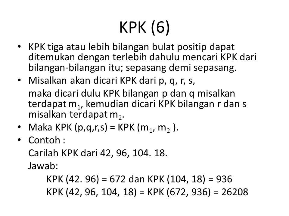 KPK (6) KPK tiga atau lebih bilangan bulat positip dapat ditemukan dengan terlebih dahulu mencari KPK dari bilangan-bilangan itu; sepasang demi sepasang.