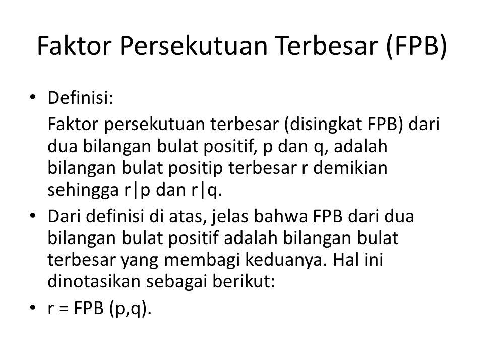 Faktor Persekutuan Terbesar (FPB) Definisi: Faktor persekutuan terbesar (disingkat FPB) dari dua bilangan bulat positif, p dan q, adalah bilangan bula