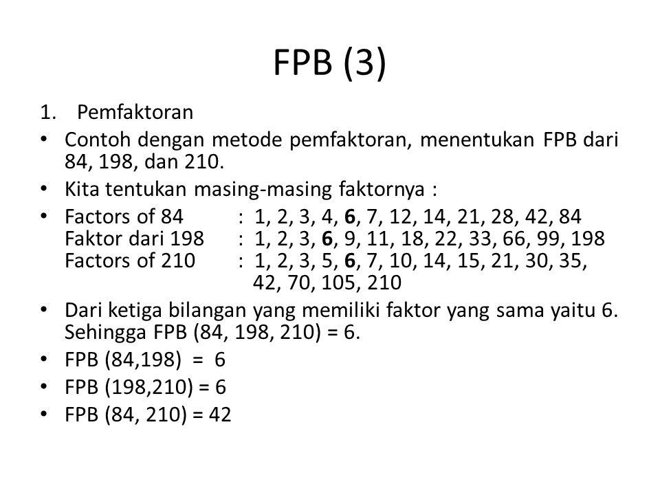 FPB (3) 1.Pemfaktoran Contoh dengan metode pemfaktoran, menentukan FPB dari 84, 198, dan 210. Kita tentukan masing-masing faktornya : Factors of 84: 1
