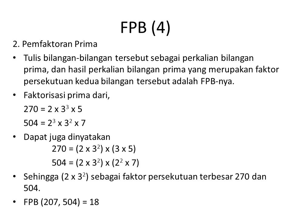 FPB (4) 2. Pemfaktoran Prima Tulis bilangan-bilangan tersebut sebagai perkalian bilangan prima, dan hasil perkalian bilangan prima yang merupakan fakt
