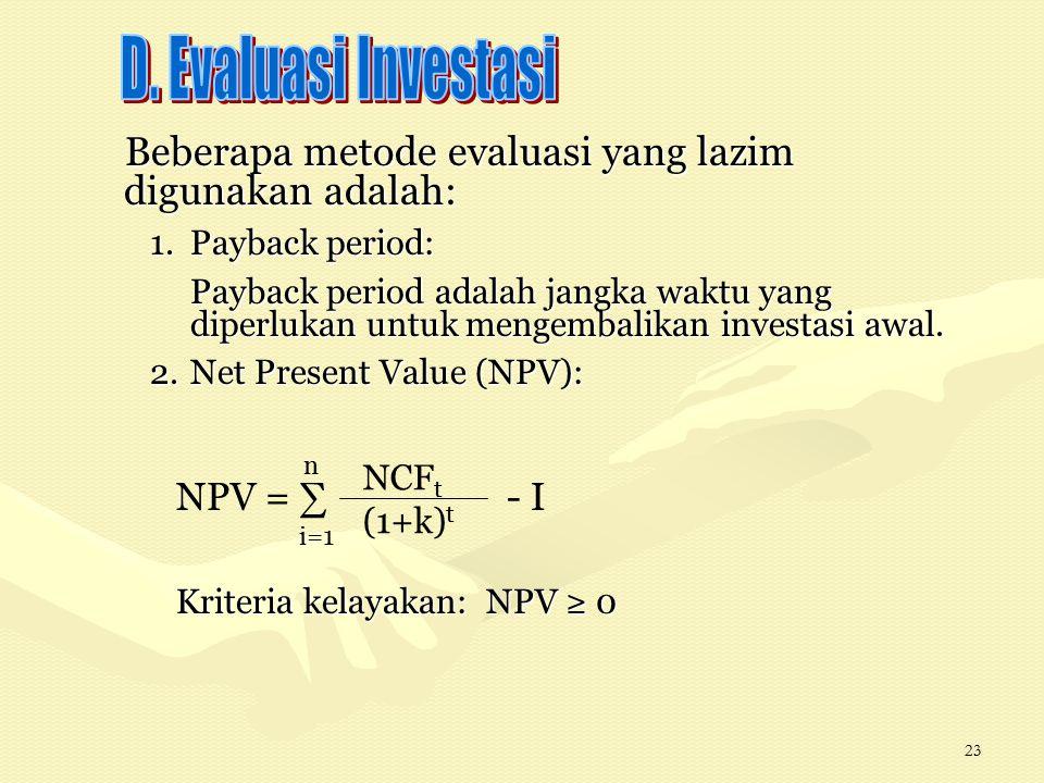 23 Beberapa metode evaluasi yang lazim digunakan adalah: 1.Payback period: Payback period adalah jangka waktu yang diperlukan untuk mengembalikan investasi awal.