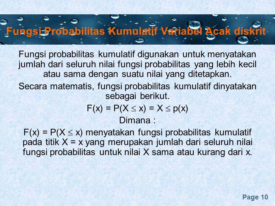 Page 10 Fungsi Probabilitas Kumulatif Variabel Acak diskrit Fungsi probabilitas kumulatif digunakan untuk menyatakan jumlah dari seluruh nilai fungsi probabilitas yang lebih kecil atau sama dengan suatu nilai yang ditetapkan.