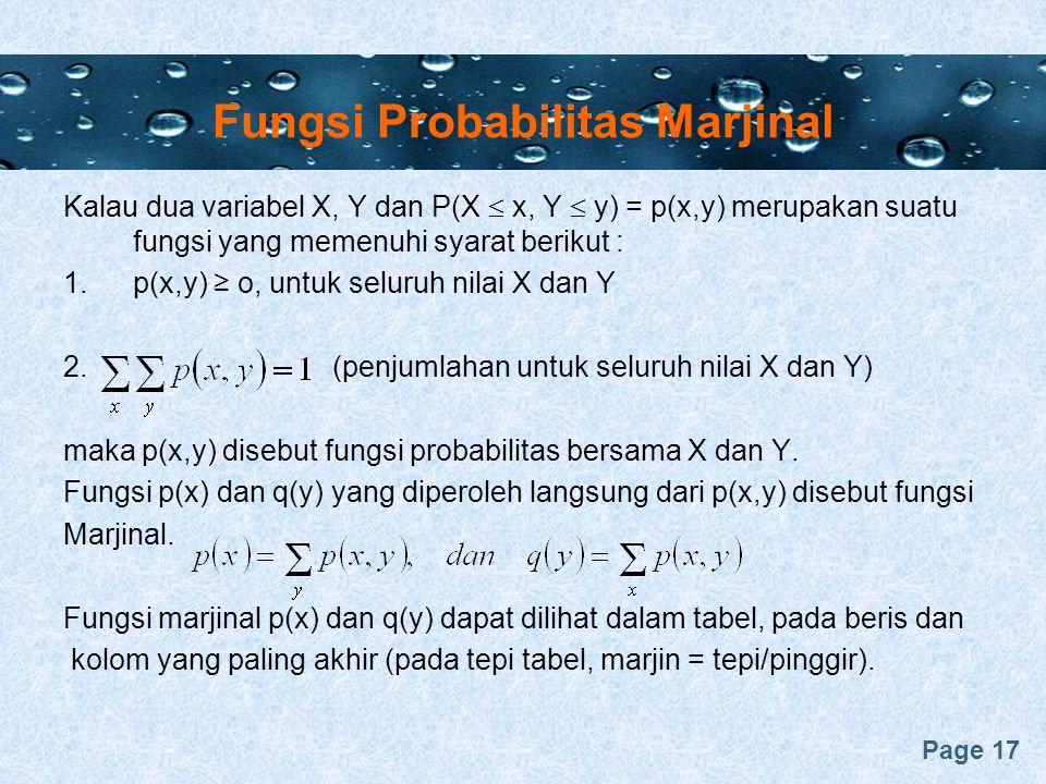 Page 17 Fungsi Probabilitas Marjinal Kalau dua variabel X, Y dan P(X  x, Y  y) = p(x,y) merupakan suatu fungsi yang memenuhi syarat berikut : 1.p(x,