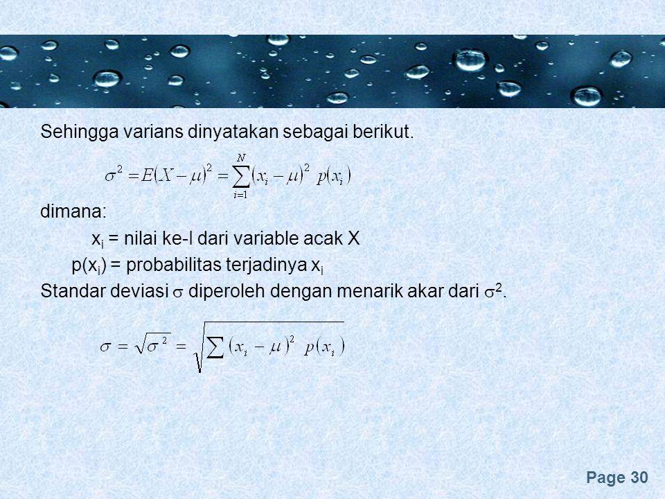 Page 30 Sehingga varians dinyatakan sebagai berikut. dimana: x i = nilai ke-I dari variable acak X p(x i ) = probabilitas terjadinya x i Standar devia