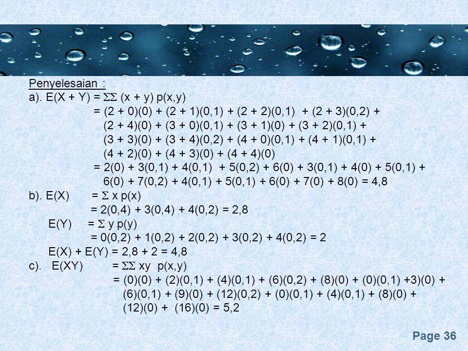 Page 36 Penyelesaian : a). E(X + Y) =  (x + y) p(x,y) = (2 + 0)(0) + (2 + 1)(0,1) + (2 + 2)(0,1) + (2 + 3)(0,2) + (2 + 4)(0) + (3 + 0)(0,1) + (3 + 1