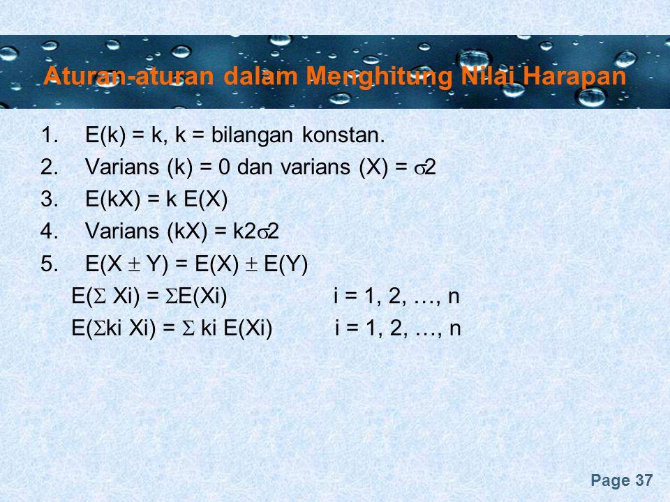 Page 37 Aturan-aturan dalam Menghitung Nilai Harapan 1.E(k) = k, k = bilangan konstan. 2.Varians (k) = 0 dan varians (X) =  2 3.E(kX) = k E(X) 4.Vari