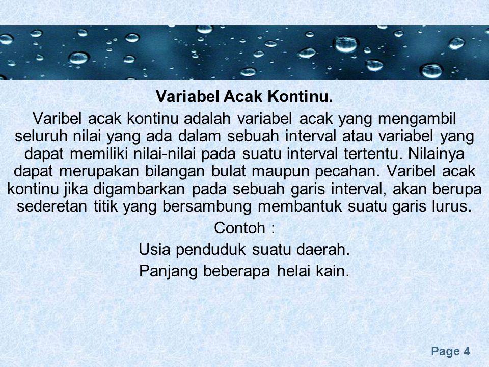 Page 4 Variabel Acak Kontinu. Varibel acak kontinu adalah variabel acak yang mengambil seluruh nilai yang ada dalam sebuah interval atau variabel yang