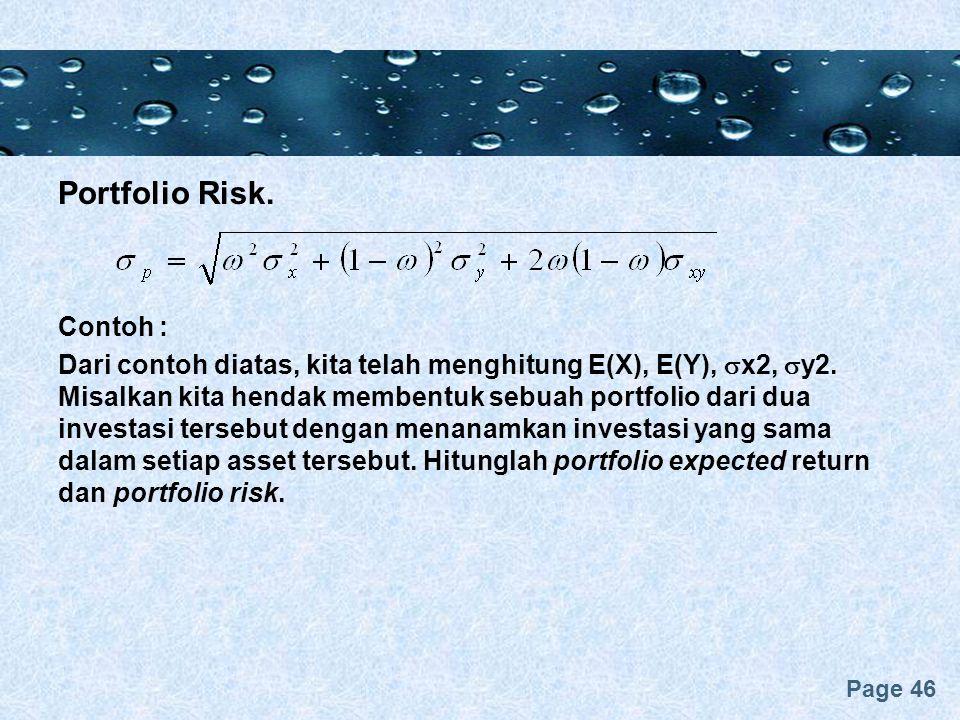 Page 46 Portfolio Risk. Contoh : Dari contoh diatas, kita telah menghitung E(X), E(Y),  x2,  y2. Misalkan kita hendak membentuk sebuah portfolio dar