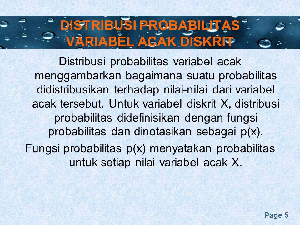 Page 5 DISTRIBUSI PROBABILITAS VARIABEL ACAK DISKRIT Distribusi probabilitas variabel acak menggambarkan bagaimana suatu probabilitas didistribusikan terhadap nilai-nilai dari variabel acak tersebut.