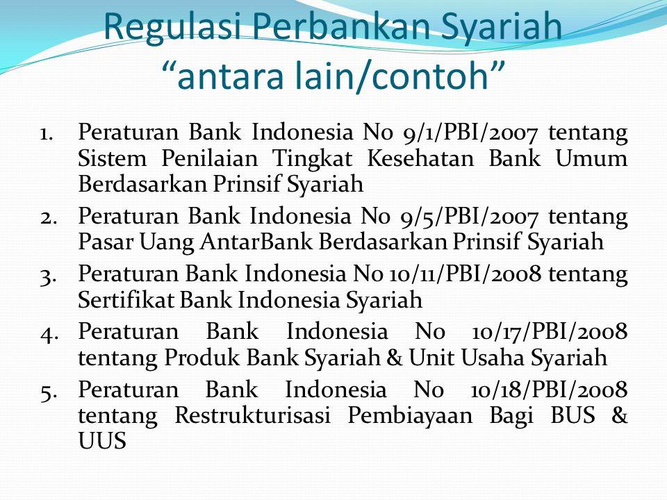"""Regulasi Perbankan Syariah """"antara lain/contoh"""" 1.Peraturan Bank Indonesia N0 9/1/PBI/2007 tentang Sistem Penilaian Tingkat Kesehatan Bank Umum Berdas"""