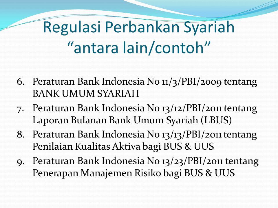"""Regulasi Perbankan Syariah """"antara lain/contoh"""" 6.Peraturan Bank Indonesia N0 11/3/PBI/2009 tentang BANK UMUM SYARIAH 7.Peraturan Bank Indonesia N0 13"""