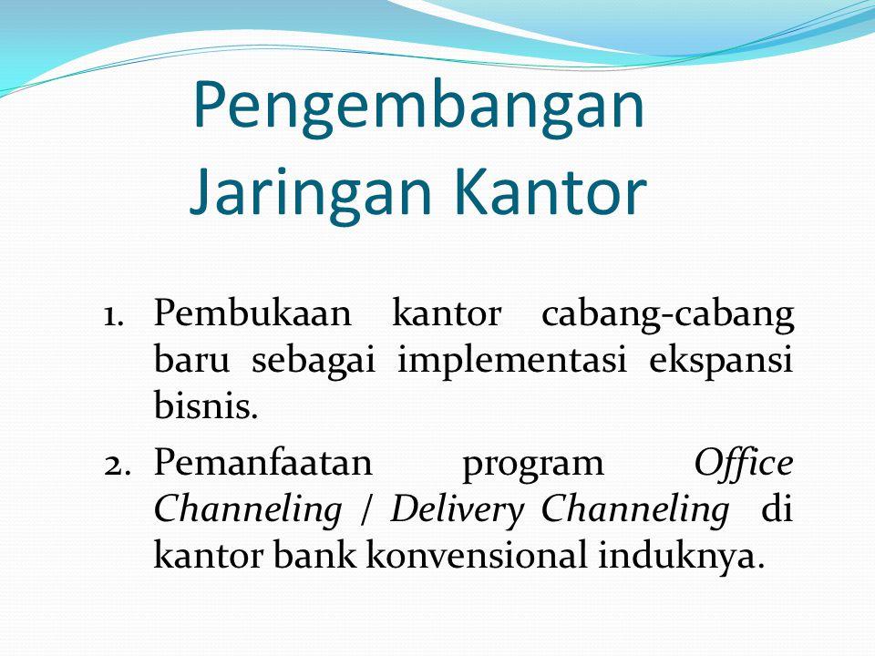 Pengembangan Jaringan Kantor 1.Pembukaan kantor cabang-cabang baru sebagai implementasi ekspansi bisnis. 2.Pemanfaatan program Office Channeling / Del