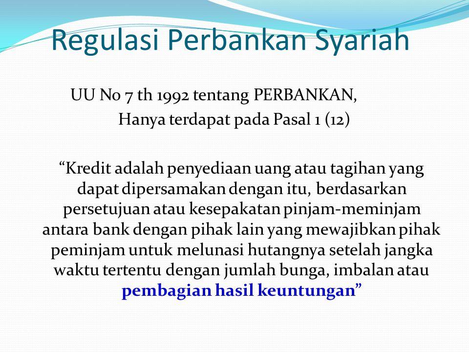 """Regulasi Perbankan Syariah UU No 7 th 1992 tentang PERBANKAN, Hanya terdapat pada Pasal 1 (12) """"Kredit adalah penyediaan uang atau tagihan yang dapat"""