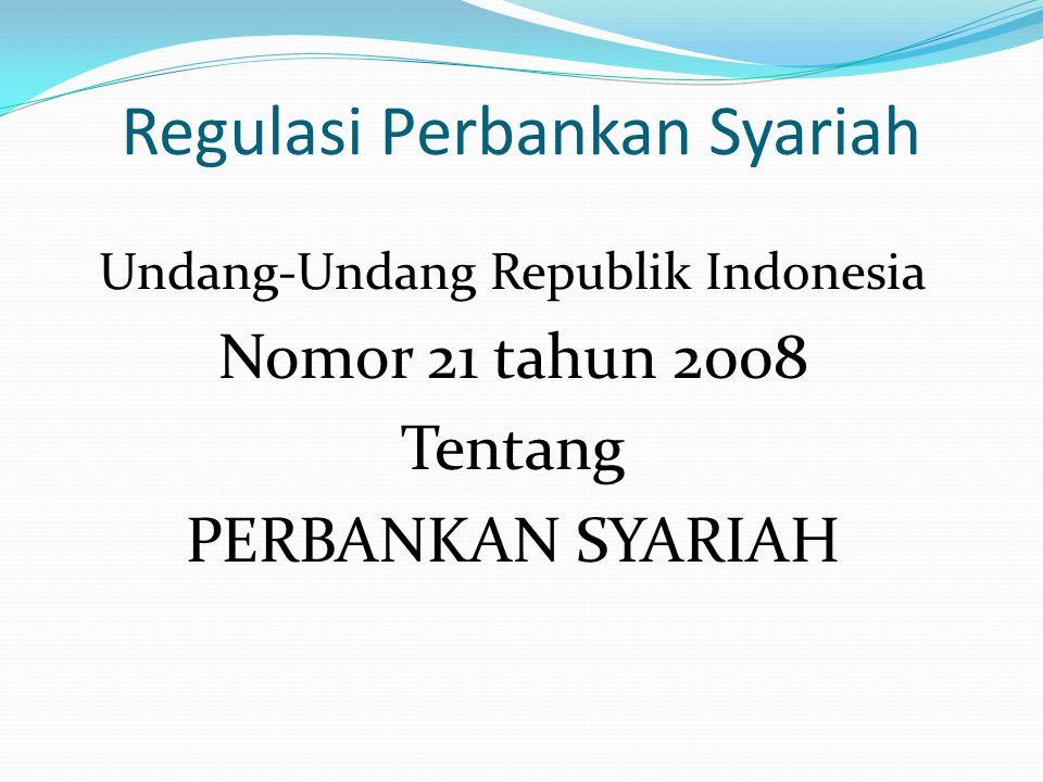 Regulasi Perbankan Syariah Undang-Undang Republik Indonesia Nomor 21 tahun 2008 Tentang PERBANKAN SYARIAH