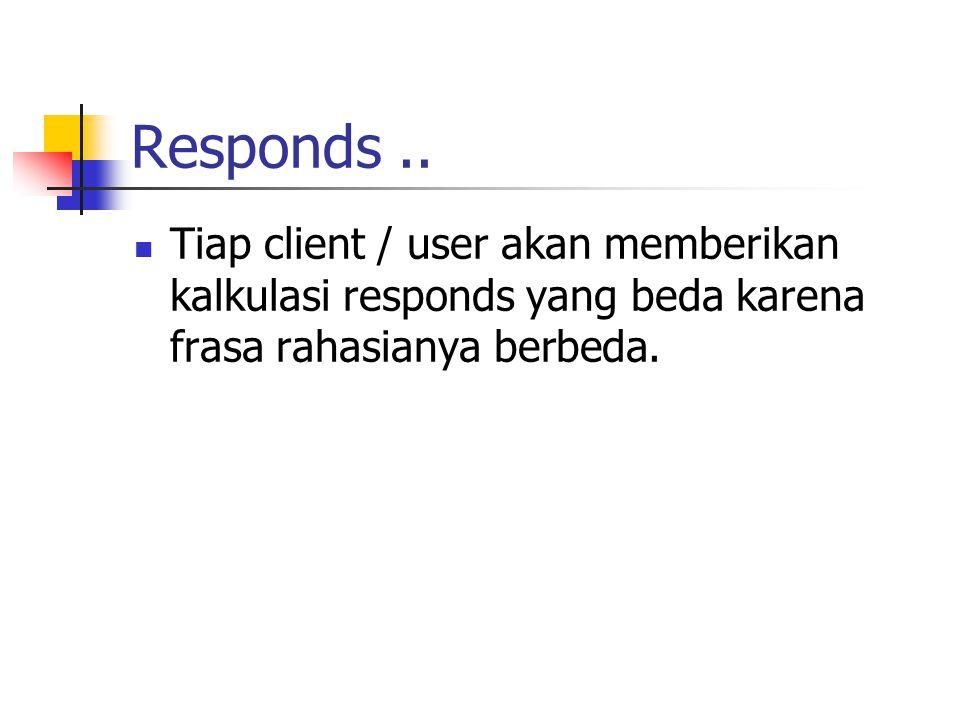 Responds.. Tiap client / user akan memberikan kalkulasi responds yang beda karena frasa rahasianya berbeda.