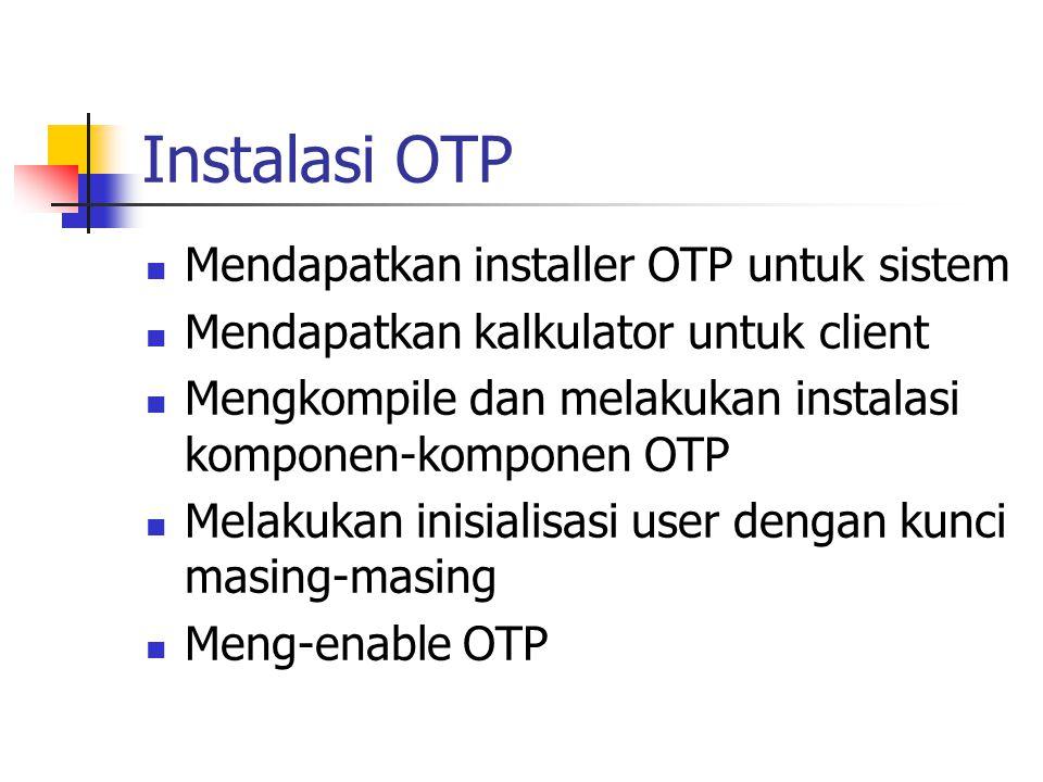 Instalasi OTP Mendapatkan installer OTP untuk sistem Mendapatkan kalkulator untuk client Mengkompile dan melakukan instalasi komponen-komponen OTP Mel