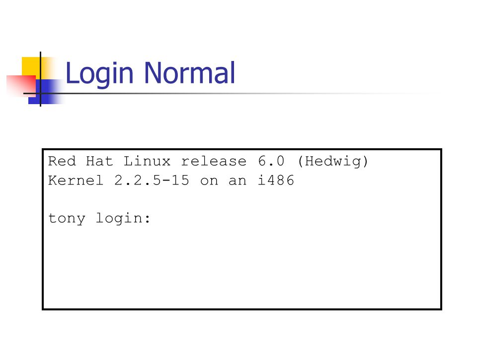 Login Normal Red Hat Linux release 6.0 (Hedwig) Kernel 2.2.5-15 on an i486 tony login:
