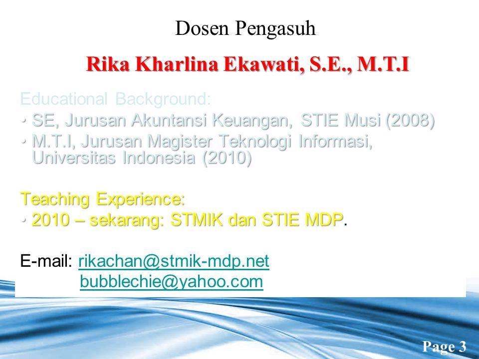 Page 3 Dosen Pengasuh Rika Kharlina Ekawati, S.E., M.T.I Educational Background: SE, Jurusan Akuntansi Keuangan, STIE Musi (2008)SE, Jurusan Akuntansi