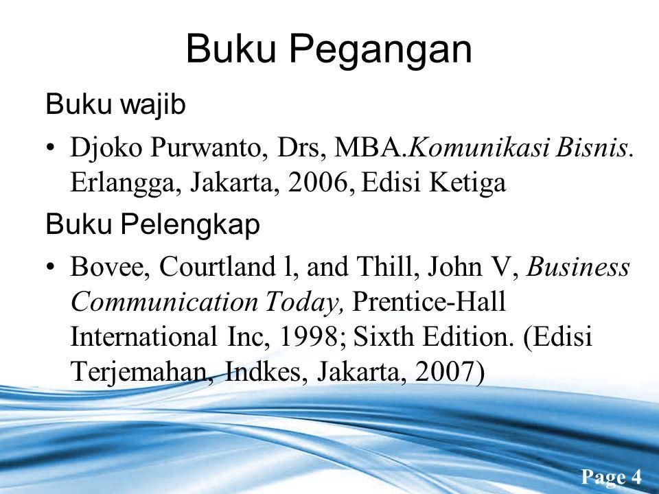 Page 4 Buku Pegangan Buku wajib Djoko Purwanto, Drs, MBA.Komunikasi Bisnis. Erlangga, Jakarta, 2006, Edisi Ketiga Buku Pelengkap Bovee, Courtland l, a