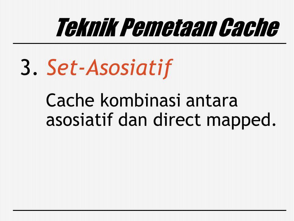 Teknik Pemetaan Cache 3. Set-Asosiatif Cache kombinasi antara asosiatif dan direct mapped.