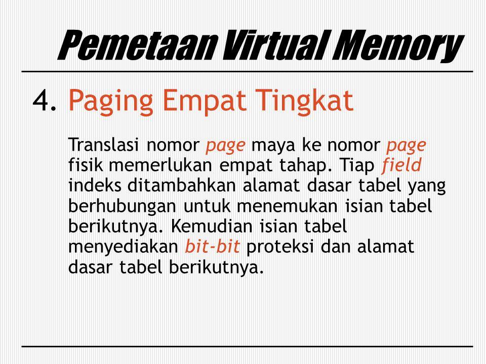 Pemetaan Virtual Memory 4. Paging Empat Tingkat Translasi nomor page maya ke nomor page fisik memerlukan empat tahap. Tiap field indeks ditambahkan al