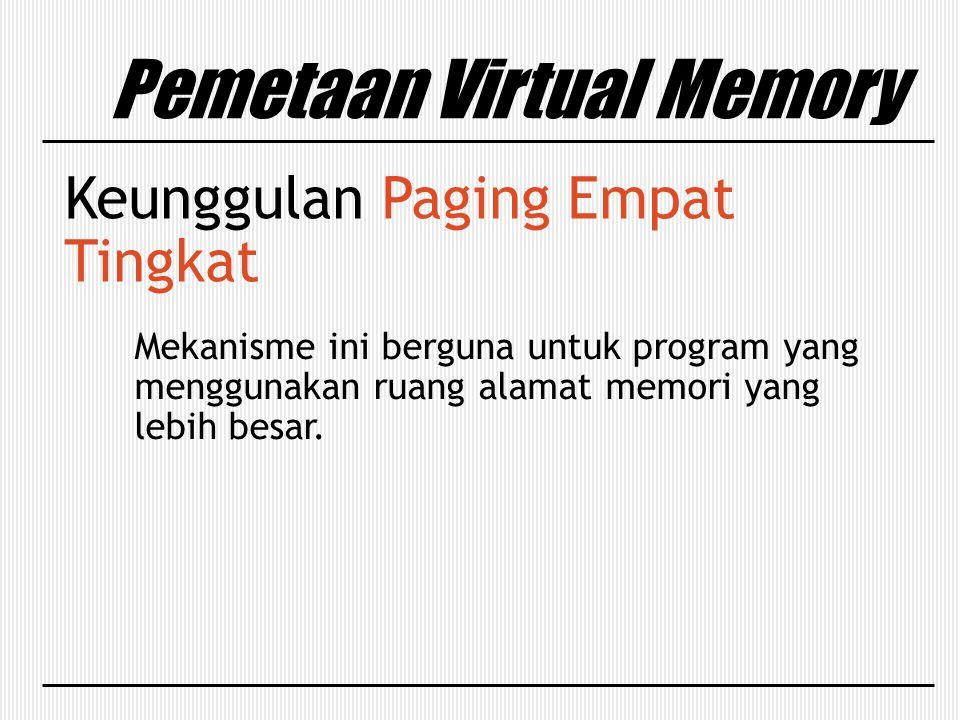 Pemetaan Virtual Memory Keunggulan Paging Empat Tingkat Mekanisme ini berguna untuk program yang menggunakan ruang alamat memori yang lebih besar.