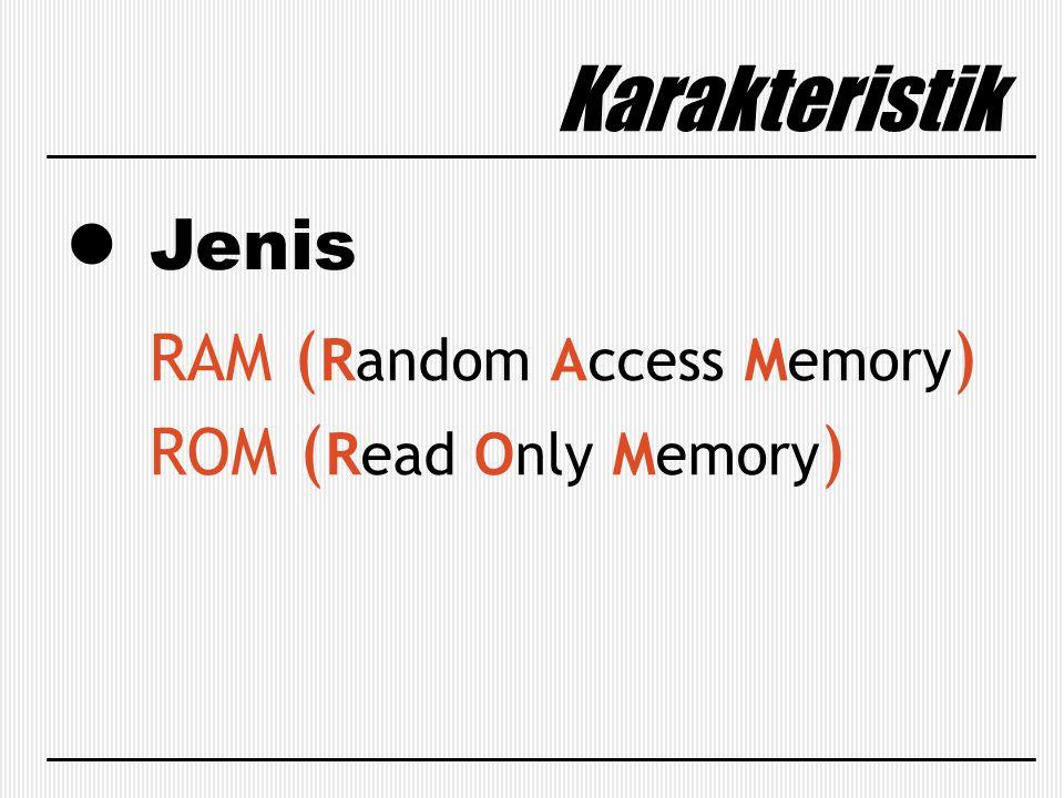 Jenis Karakteristik RAM ( Random Access Memory ) ROM ( Read Only Memory )