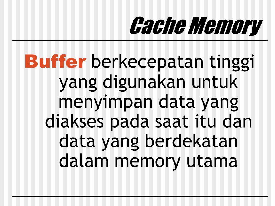 Cache Memory Alasan mengapa cache memory dibutuhkan : 1.Program cenderung menjalankan instruksi secara urut.