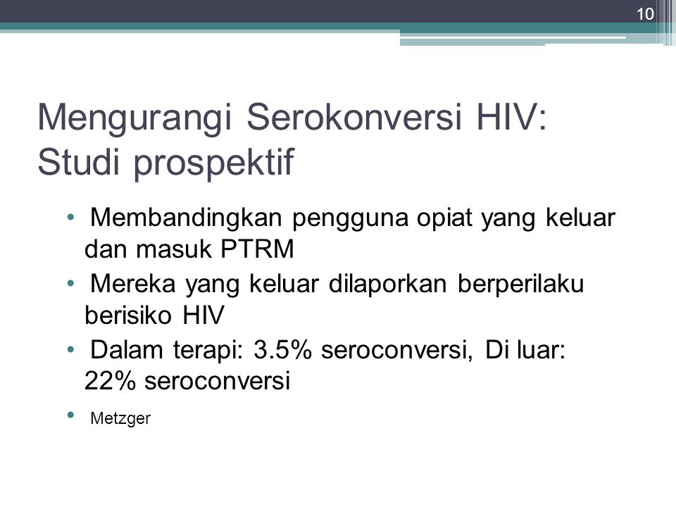 11 Meningkatkan Keluaran HIV Pengguna heroin dengan HIV positif yang mengikuti PTRM dirawat lebih jarang dan hidup lebih lama dibanding rekan yang tidak mengikuti PTRM Weber, Newschaffer, Laine