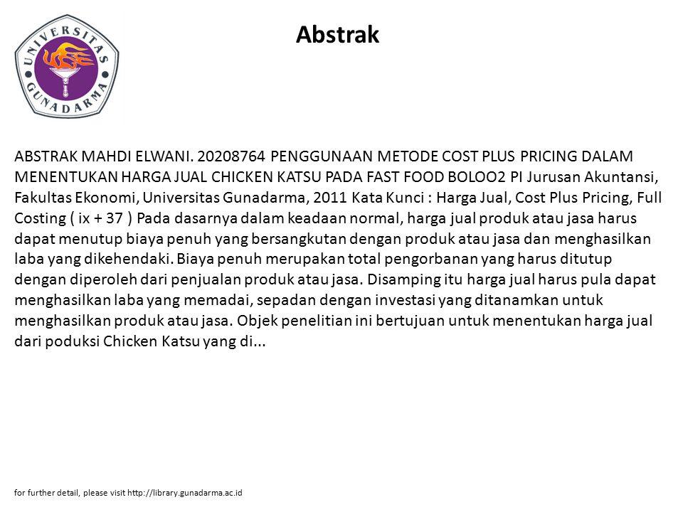 Abstrak ABSTRAK MAHDI ELWANI. 20208764 PENGGUNAAN METODE COST PLUS PRICING DALAM MENENTUKAN HARGA JUAL CHICKEN KATSU PADA FAST FOOD BOLOO2 PI Jurusan