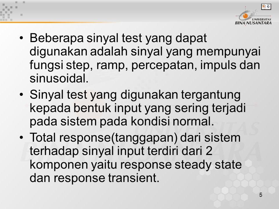 5 Beberapa sinyal test yang dapat digunakan adalah sinyal yang mempunyai fungsi step, ramp, percepatan, impuls dan sinusoidal. Sinyal test yang diguna