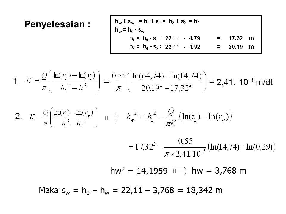 Penyelesaian : = 2,41. 10 -3 m/dt 1. 2. hw 2 = 14,1959 hw = 3,768 m Maka s w = h 0 – h w = 22,11 – 3,768 = 18,342 m