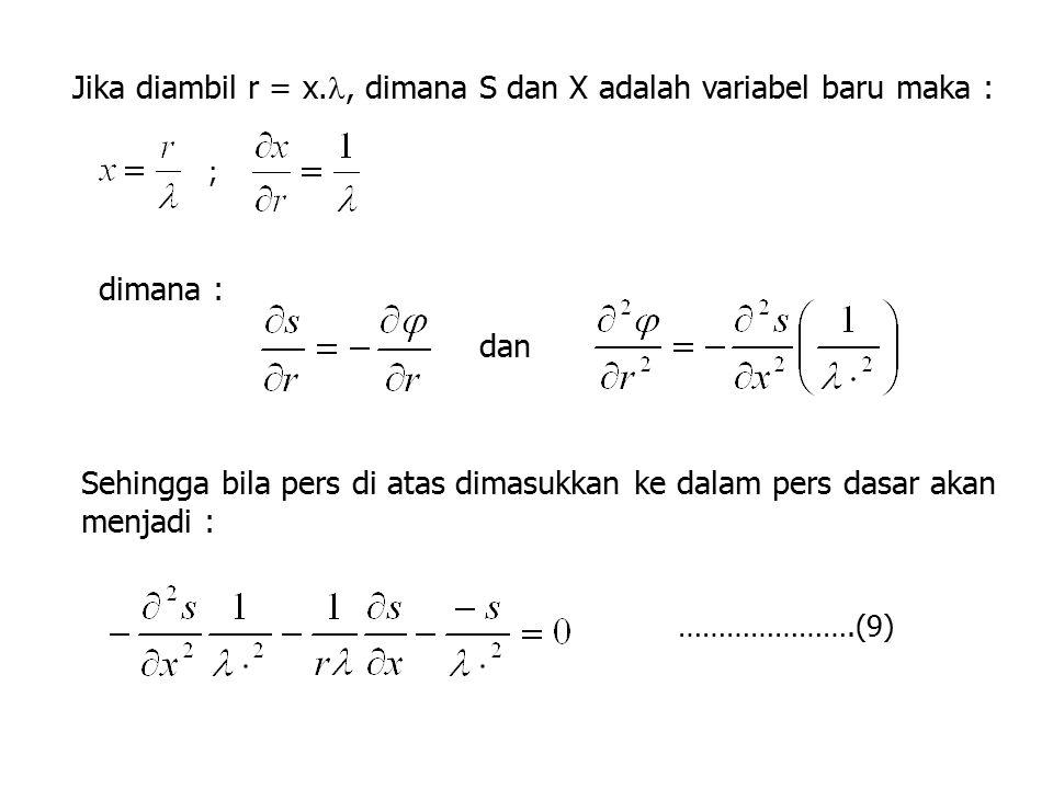 Jika diambil r = x., dimana S dan X adalah variabel baru maka : dimana : ; Sehingga bila pers di atas dimasukkan ke dalam pers dasar akan menjadi : ……