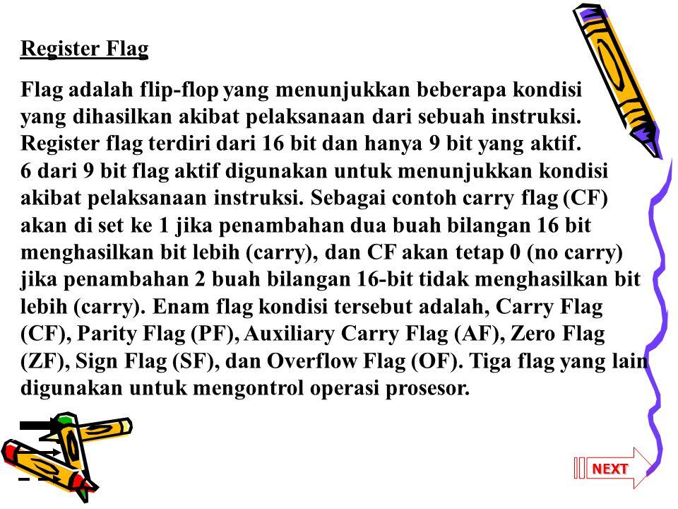 NEXT Register Flag Flag adalah flip-flop yang menunjukkan beberapa kondisi yang dihasilkan akibat pelaksanaan dari sebuah instruksi. Register flag ter