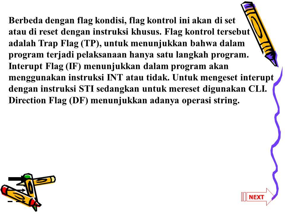 NEXT Berbeda dengan flag kondisi, flag kontrol ini akan di set atau di reset dengan instruksi khusus. Flag kontrol tersebut adalah Trap Flag (TP), unt