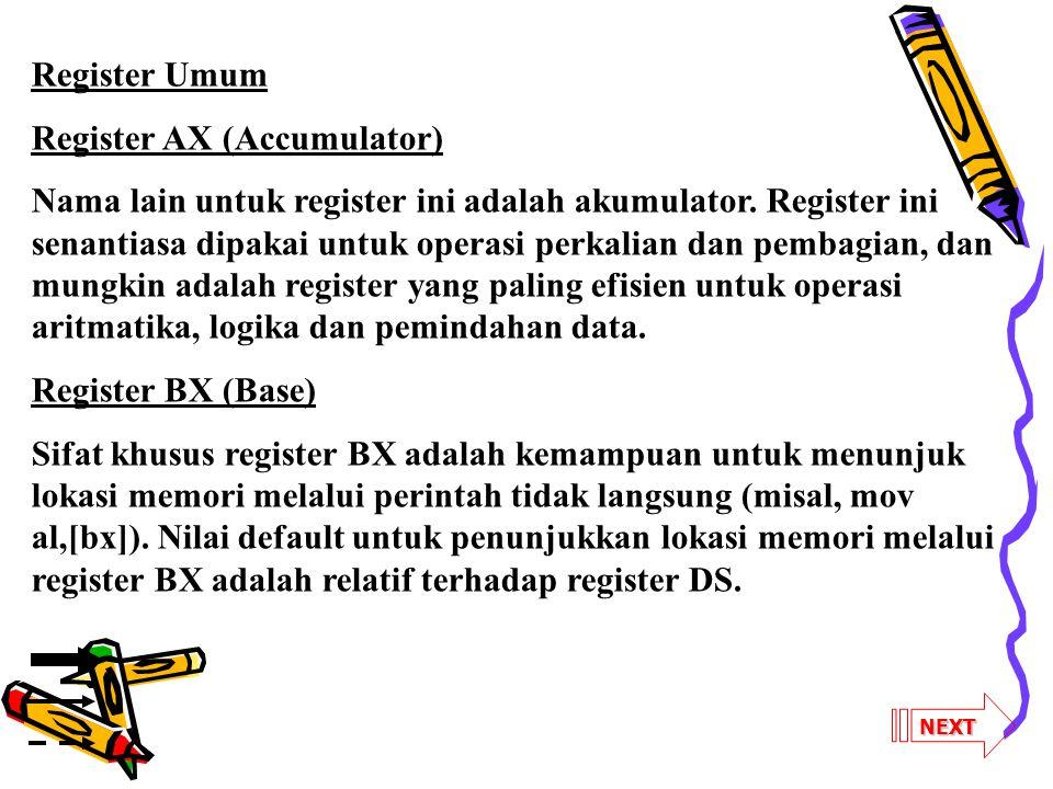 NEXT Register Umum Register AX (Accumulator) Nama lain untuk register ini adalah akumulator. Register ini senantiasa dipakai untuk operasi perkalian d