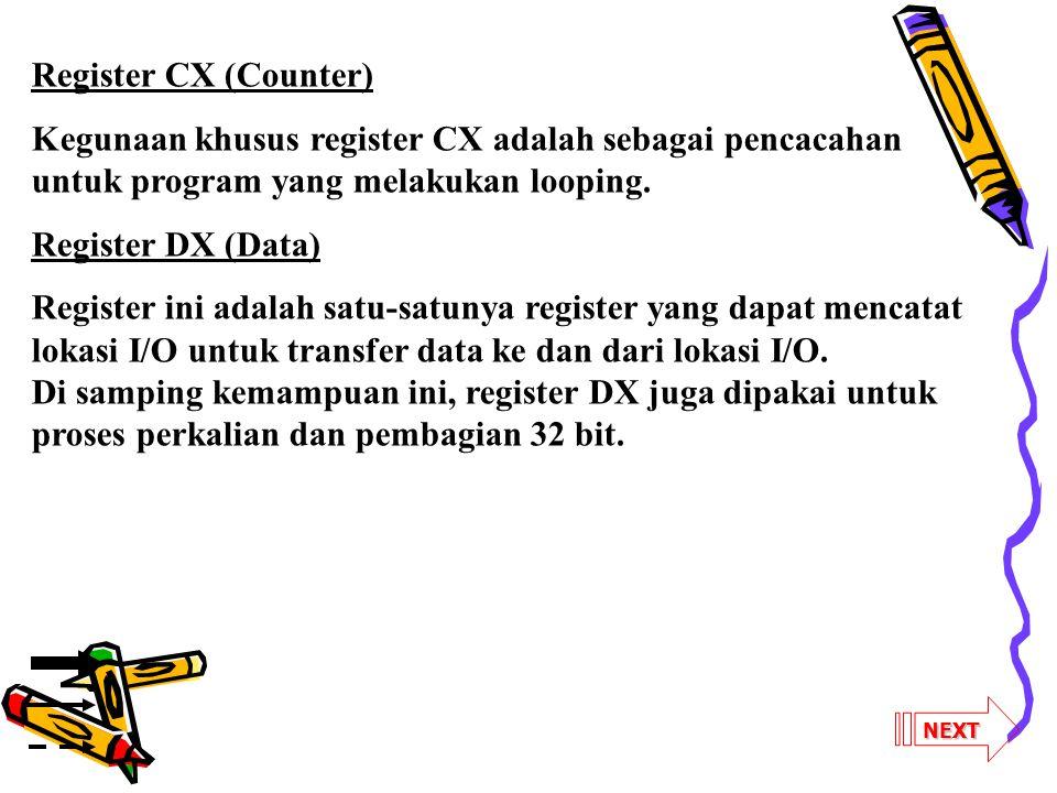 NEXT Register CX (Counter) Kegunaan khusus register CX adalah sebagai pencacahan untuk program yang melakukan looping. Register DX (Data) Register ini